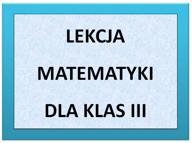 Lekcja matematyki dla uczniów klasy III