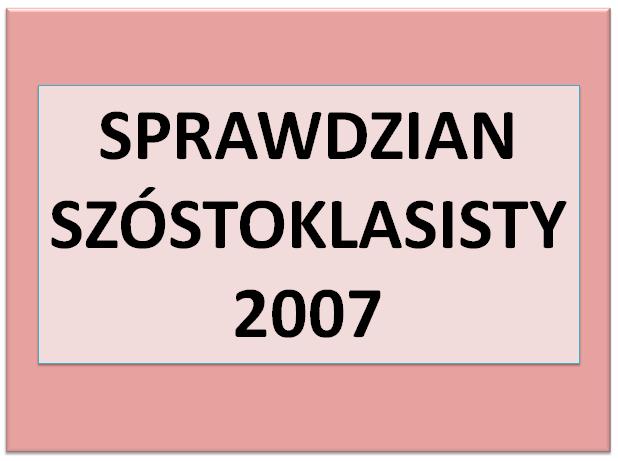 Sprawdzian szóstoklasisty 2007